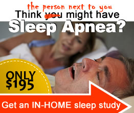 Think you have Sleep Apnea? Get an In-Home sleep study...